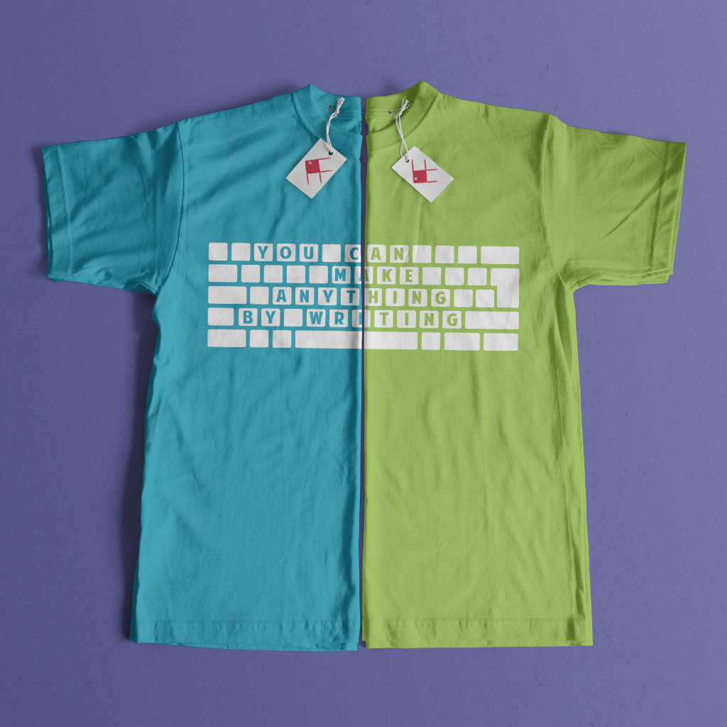 You can make anything by writing t-shirt